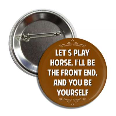 lets play horse ill be the front end and you be yourself button