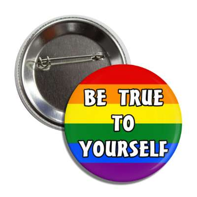 lgbt be true to yourself rainbow flag button