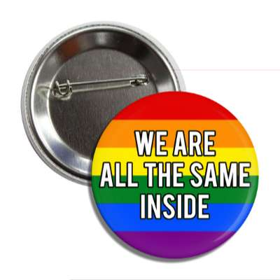 lgbt we are all the same on the inside rainbow flag button