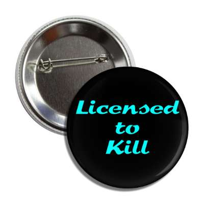 licensed to kill cursive button