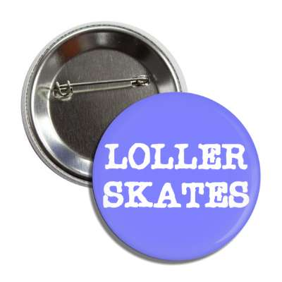 loller skates button