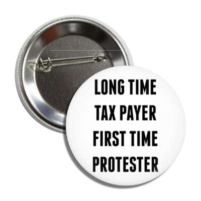 long time tax payer first time protester button