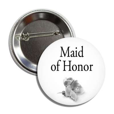 maid of honor one grey flower classic button