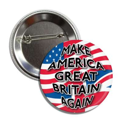 make america great britain again button