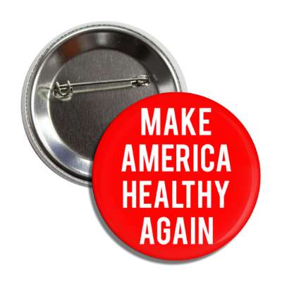 make america healthy again button