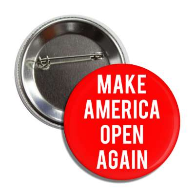 make america open again button