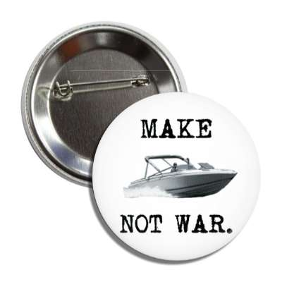 make boating not war button