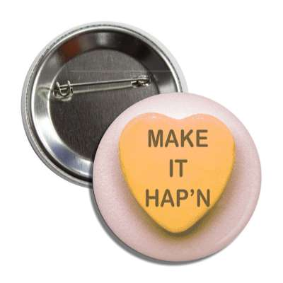make it hapn orange valentines day heart candy button