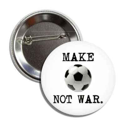 make soccer not war soccerball button
