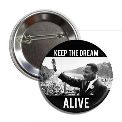 martin luther king jr day keep the dream alive speech button