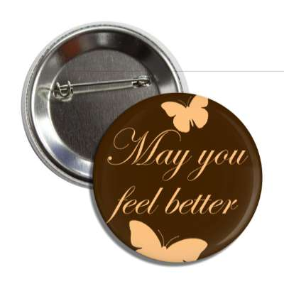 may you feel better butterfly silhouette cursive button