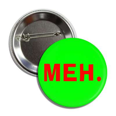 meh red green button