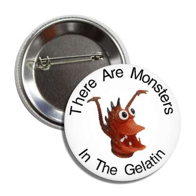 monsters in the gelatin button