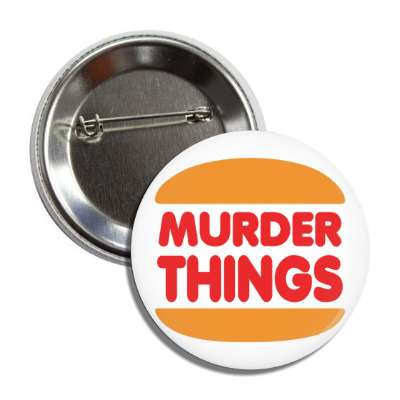 murder things burger king parody button