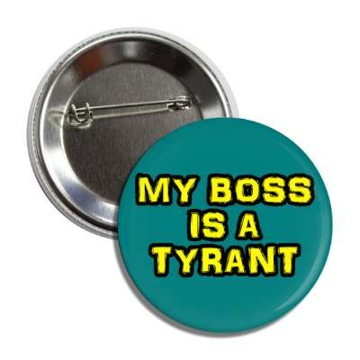 my boss is a tyrant button