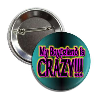 my boyfriend is crazy button