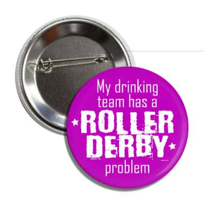 my drinking team has a roller derby problem purple button