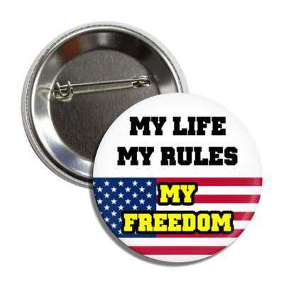 my life my rules my freedom us flag white button