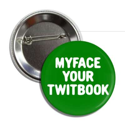 myface your twitbook facebook twitter button