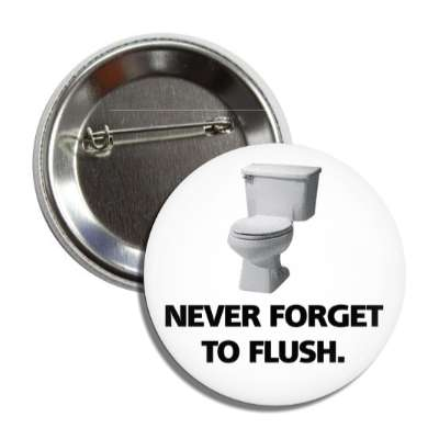 never forget to flush button