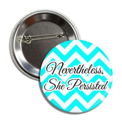 nevertheless she persisted chevron pattern aqua button