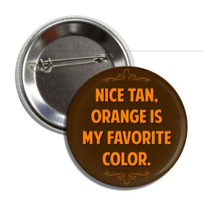 nice tan orange is my favorite color button