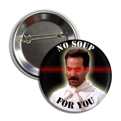 no soup for you laser soup nazi button