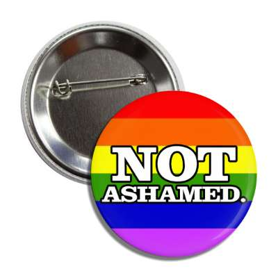 not ashamed rainbow flag button