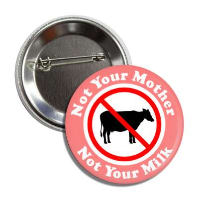 not your mother not your milk no dairy red slash cow pink button