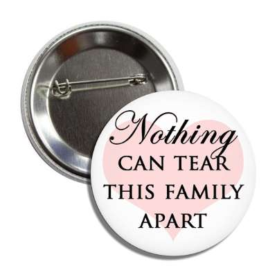 nothing can tear this family apart pink heart button
