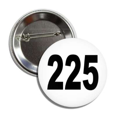 number 225 white black button