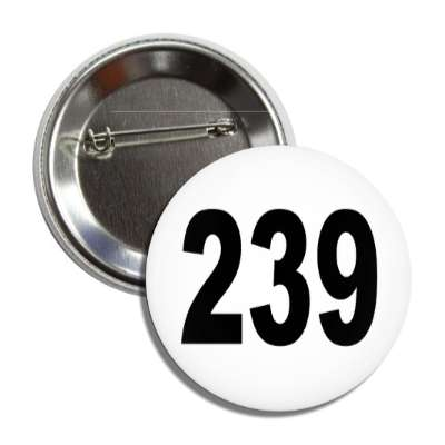 number 239 white black button