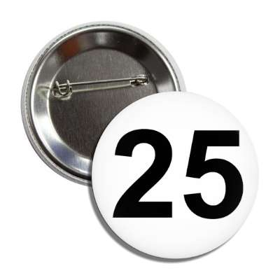 number 25 white black button