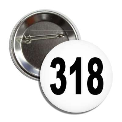 number 318 white black button