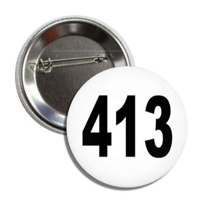 number 413 white black button