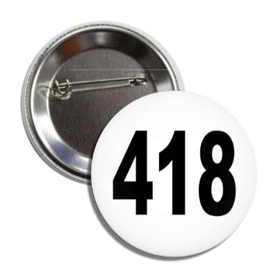 number 418 white black button
