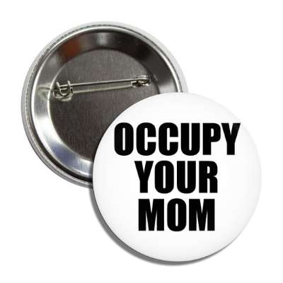 occupy your mom button