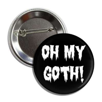 oh my goth button