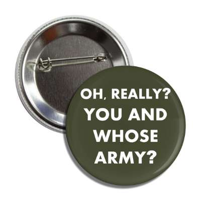 oh really you and whose army button