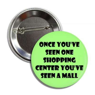 once youve seen one shopping center youve seen a mall button