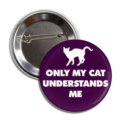only my cat understands me silhouette purple button