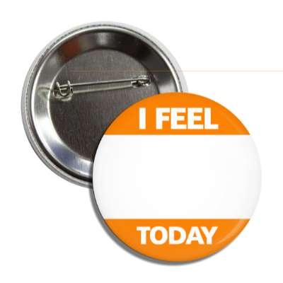 orange i feel today button