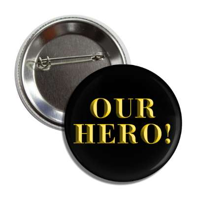 our hero bevelled gold button