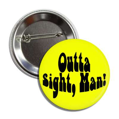 outta sight man yellow hippie button