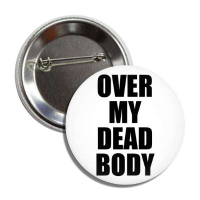 over my dead body button