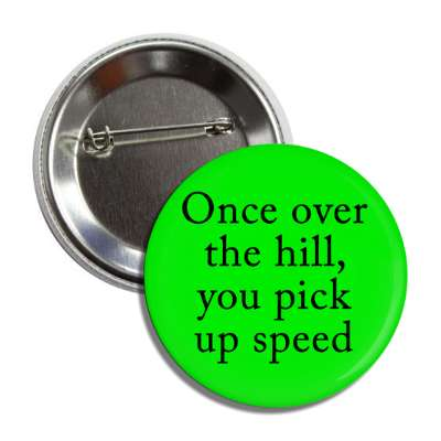 over the hill you pick up speed green button