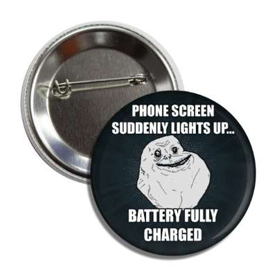 phone screen suddenly lights up battery fully charged forever alone button