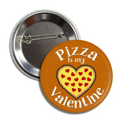 pizza is my valentine brown heart pepperoni button