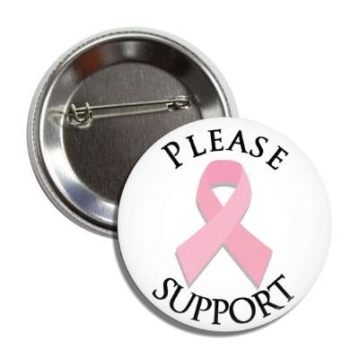 please support pink awareness ribbon white breast cancer button