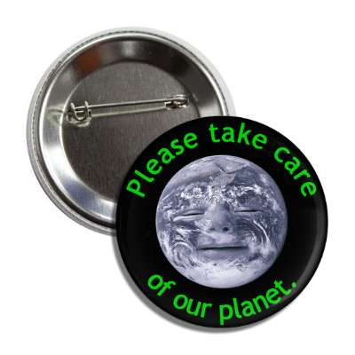 please take care of our planet earth button